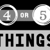 4 or 5 Things